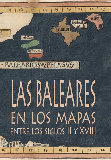 Las Baleares en los mapas entre los siglos II y XVIII